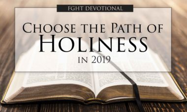 FGHT Devotions - Choose the Path of Holiness in 2019