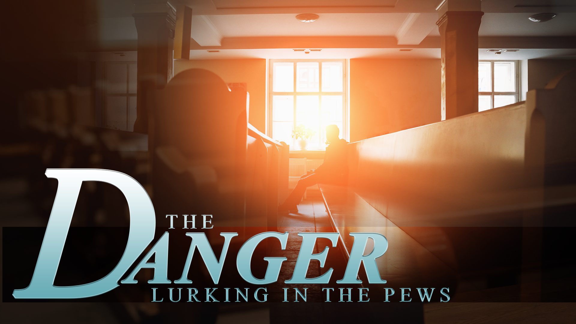 The Danger Lurking in the Pews